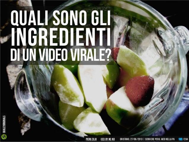 Quali sono gli Diunvideovirale? ingredienti Piero ZILIO /204Oristano,27/06/2013| Scrivere peril web nella PA(CC)by-nc-nd 1...
