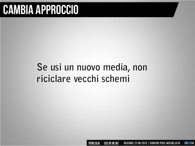 Se usi un nuovo media, non riciclare vecchi schemi Cambia approccio Piero ZILIO /204Oristano,27/06/2013| Scrivere peril we...