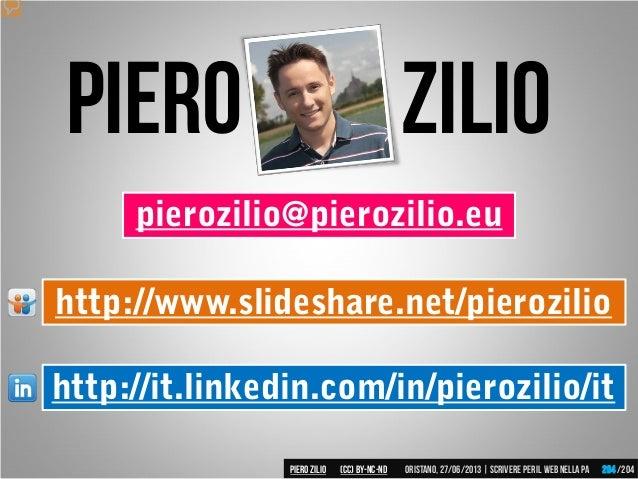 pierozilio@pierozilio.eu Piero ZILIO http://www.slideshare.net/pierozilio http://it.linkedin.com/in/pierozilio/it Piero ZI...