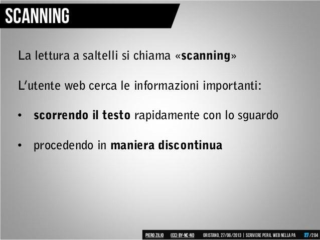 La lettura a saltelli si chiama «scanning» L'utente web cerca le informazioni importanti: • scorrendo il testo rapidamente...