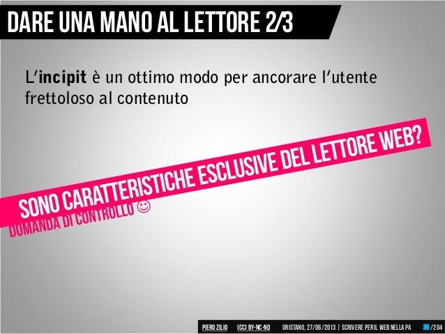 L'incipit è un ottimo modo per ancorare l'utente frettoloso al contenuto Dare una mano al lettore 2/3 Piero ZILIO /204Oris...