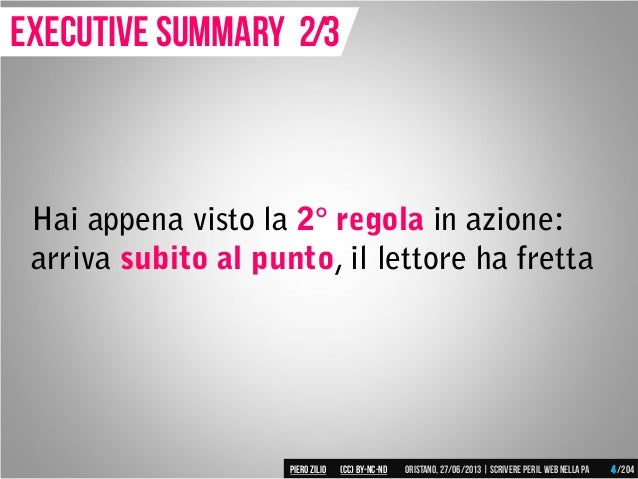 Hai appena visto la 2° regola in azione: arriva subito al punto, il lettore ha fretta Executive summary 2/3 Piero ZILIO /2...
