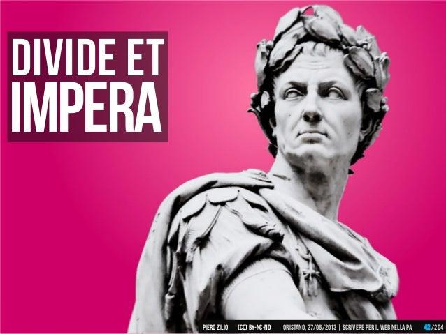 Divide et Impera Piero ZILIO /204Oristano,27/06/2013| Scrivere peril web nella PA(CC)by-nc-nd 42
