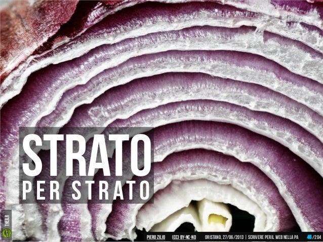 Per strato strato Piero ZILIO /204Oristano,27/06/2013| Scrivere peril web nella PA(CC)by-nc-nd 45 theilr