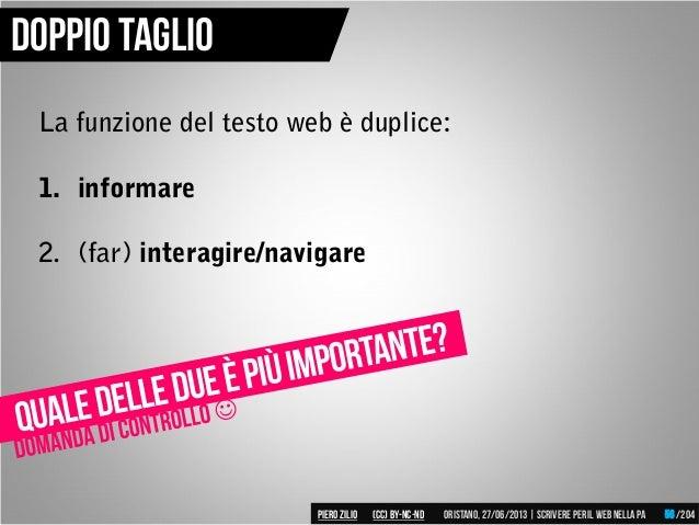 La funzione del testo web è duplice: 1. informare 2. (far) interagire/navigare Doppio taglio Piero ZILIO /204Oristano,27/0...