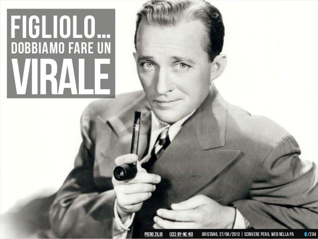 Figliolo…Dobbiamo fare un Virale Piero ZILIO /204Oristano,27/06/2013| Scrivere peril web nella PA(CC)by-nc-nd 6