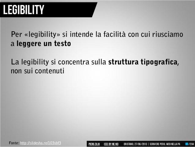 Fonte: http://slidesha.re/103sbf3 Legibility Per «legibility» si intende la facilità con cui riusciamo a leggere un testo ...