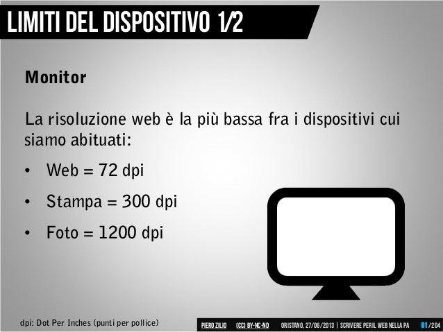 Limiti del dispositivo 1/2 Monitor La risoluzione web è la più bassa fra i dispositivi cui siamo abituati: • Web = 72 dpi ...