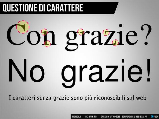 Questione di carattere Con grazie? No grazie! I caratteri senza grazie sono più riconoscibili sul web Piero ZILIO /204Oris...
