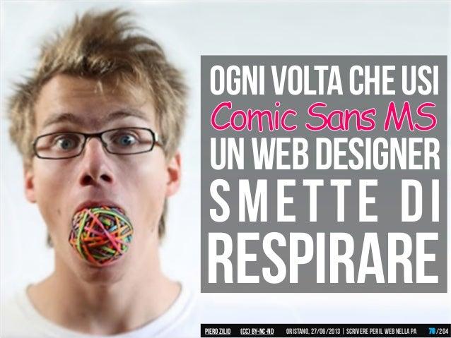 Unwebdesigner Smette di RESPIRARE Ognivoltacheusi Piero ZILIO /204Oristano,27/06/2013| Scrivere peril web nella PA(CC)by-n...