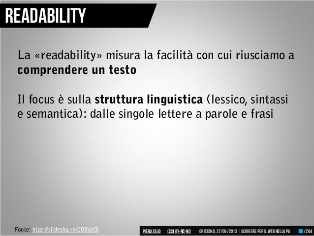 Fonte: http://slidesha.re/103sbf3 Readability La «readability» misura la facilità con cui riusciamo a comprendere un testo...