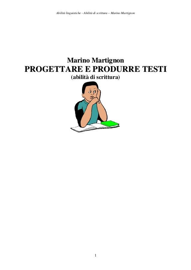 Abilità linguistiche - Abilità di scrittura – Marino Martignon 1 MMaarriinnoo MMaarrttiiggnnoonn PPRROOGGEETTTTAARREE EE P...