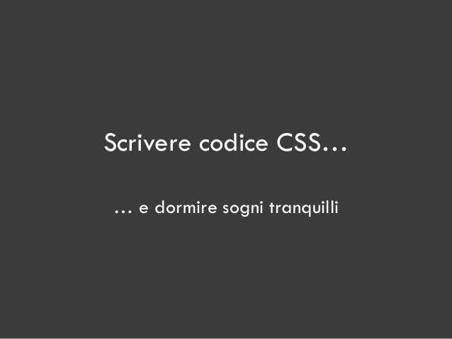 Scrivere codice CSS… … e dormire sogni tranquilli