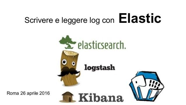 Scrivere e leggere log con Elastic Roma 26 aprile 2016