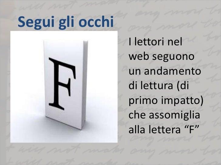 """Segui gli occhi<br />I lettori nel web seguono un andamento di lettura (di primo impatto) che assomiglia alla lettera """"F""""<..."""