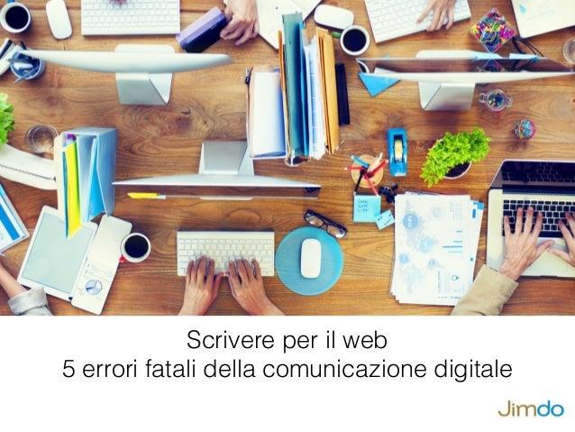 Scrivere per il web 5 errori fatali della comunicazione digitale