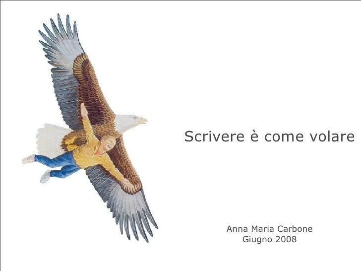 Scrivere è come volare          Anna Maria Carbone         Giugno 2008