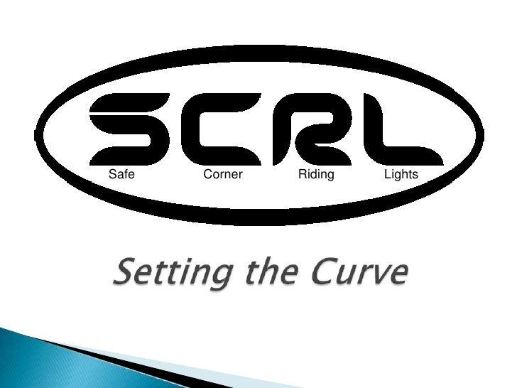 Safe<br />Corner<br />Riding<br />Lights<br />Setting the Curve<br />