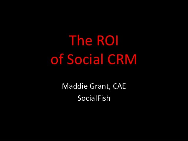 The ROIof Social CRM Maddie Grant, CAE    SocialFish