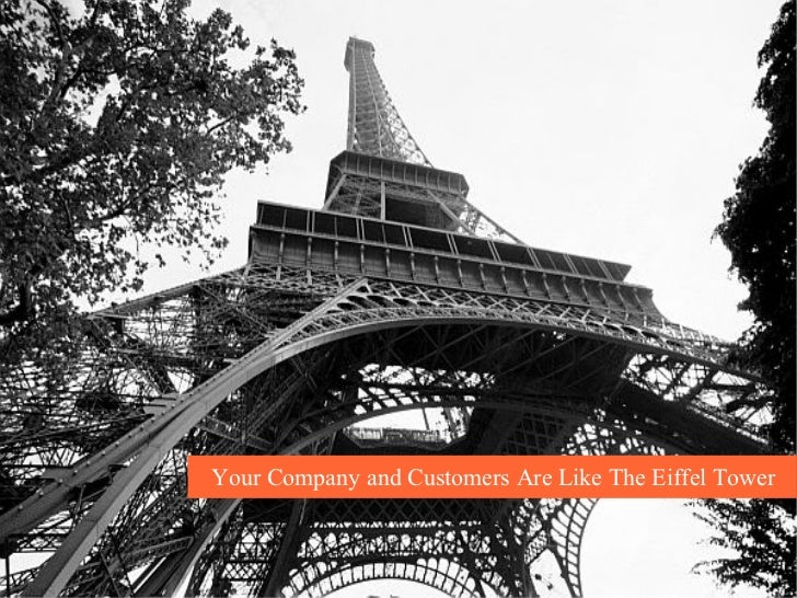 Your Company and Customers Are Like The Eiffel Tower