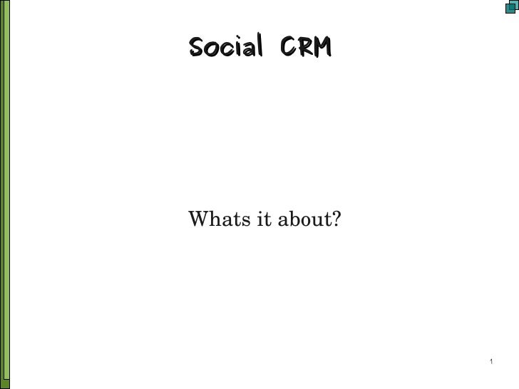 Social CRM     Whats it about?                       1