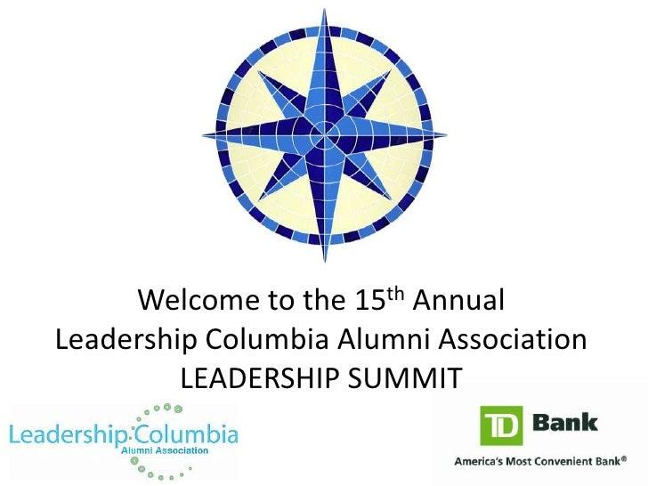Welcome to the 15th AnnualLeadership Columbia Alumni Association         LEADERSHIP SUMMIT