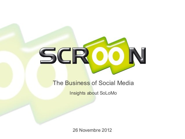 The Business of Social Media     Insights about SoLoMo      26 Novembre 2012