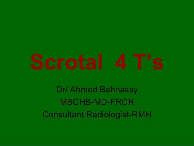 Scrotal 4 T's    Dr/ Ahmed Bahnassy     MBCHB-MD-FRCR Consultant Radiologist-RMH