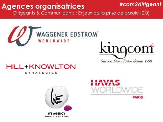 Agences organisatrices  #com2dirigeant  Dirigeants & Communicants : Enjeux de la prise de parole (2.0)