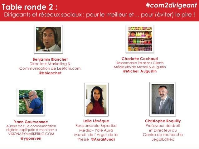 #com2dirigeant  Table ronde 2 :  Dirigeants et réseaux sociaux : pour le meilleur et… pour (éviter) le pire !  Benjamin Bi...