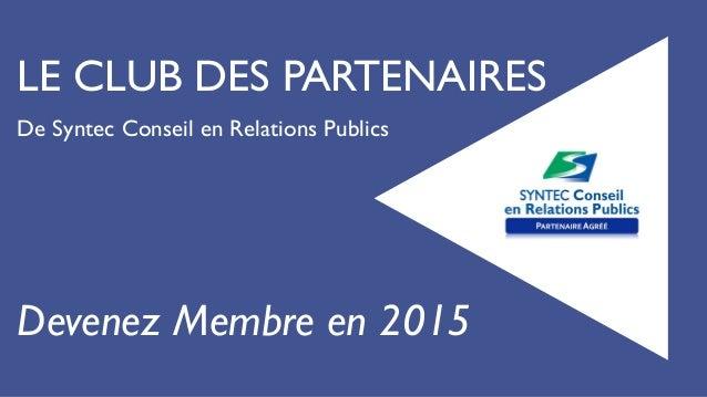 LE CLUB DES PARTENAIRES De Syntec Conseil en Relations Publics Devenez Membre en 2015