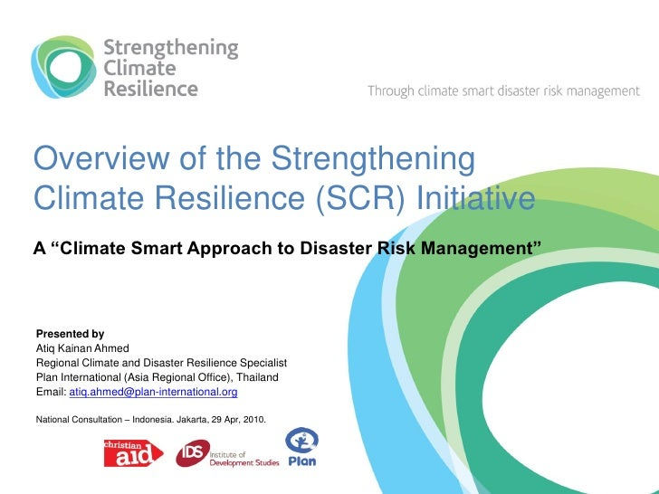 "Overview of the Strengthening Climate Resilience (SCR) Initiative A ""Climate Smart Approach to Disaster Risk Management""  ..."
