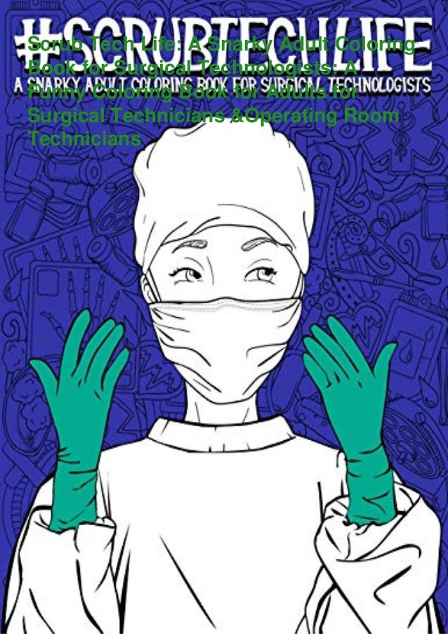 Scrub Tech Life: A Snarky Adult Coloring Book for Surgical Technologists: A Funny Coloring Book for Adults for Surgical Te...