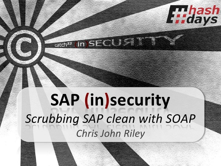 SAP (in)securityScrubbing SAP clean with SOAP        Chris John Riley