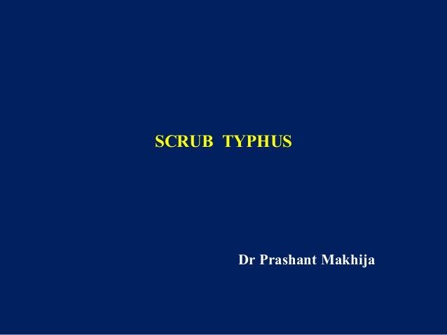 SCRUB TYPHUS  Dr Prashant Makhija