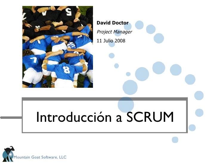 Introducción a SCRUM David Doctor Project Manager 11 Julio 2008