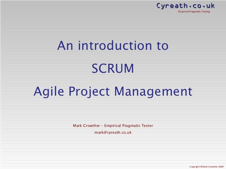 An introduction to SCRUM Agile Project Management Mark Crowther – Empirical Pragmatic Tester [email_address]