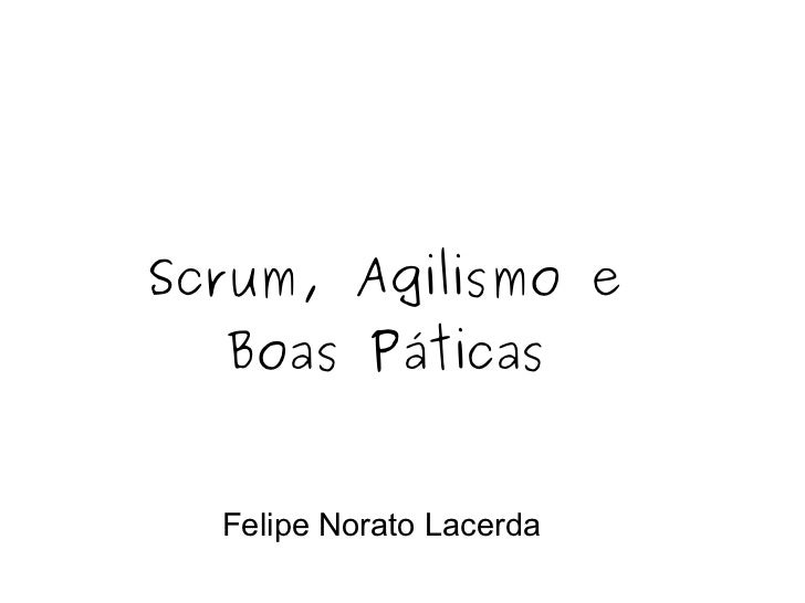 Scrum, Agilismo e Boas Páticas Felipe Norato Lacerda
