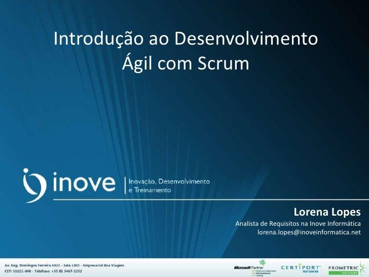 Introdução ao Desenvolvimento        Ágil com Scrum                                      Lorena Lopes                   An...