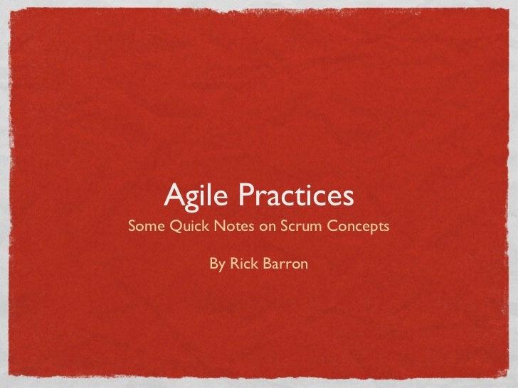 Agile Practices <ul><li>Some Quick Notes on Scrum Concepts </li></ul><ul><li>By Rick Barron </li></ul>