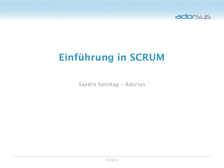 Einführung in SCRUM   Sandro Sonntag - Adorsys            05/08/12