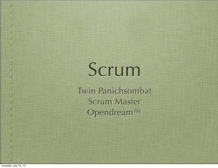 Scrum                       Twin Panichsombat                         Scrum Master                         Opendream™Tuesd...