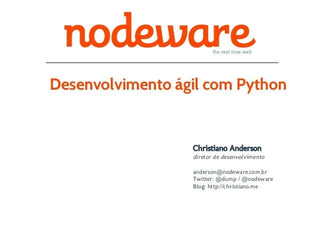 the real time webDesenvolvimento ágil com Python                  Christiano Anderson                  diretor de desenvol...