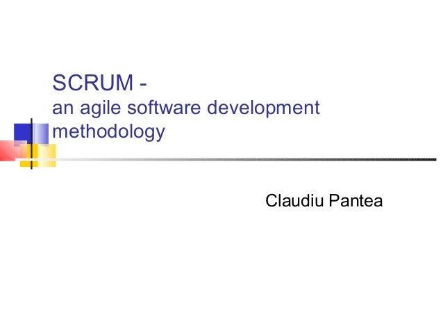 SCRUM -an agile software developmentmethodology                       Claudiu Pantea