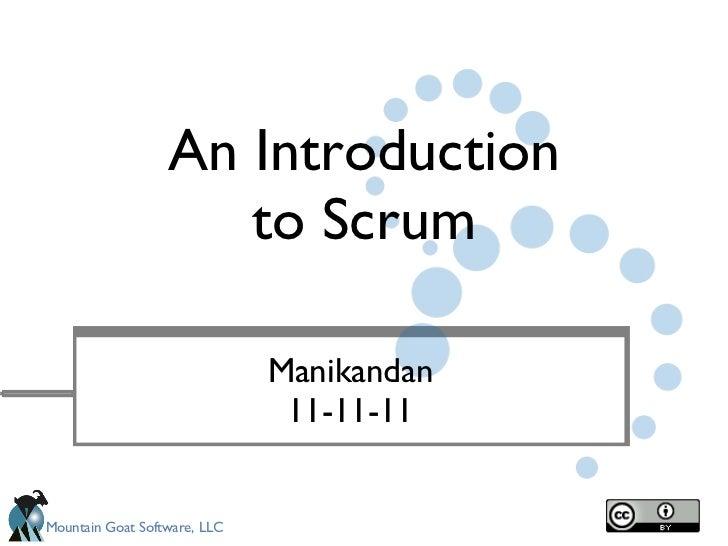 An Introduction to Scrum <ul><li>Manikandan </li></ul><ul><li>11-11-11 </li></ul>