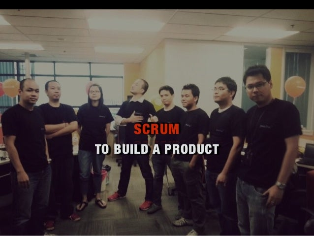 TO BUILD A PRODUCT SCRUM