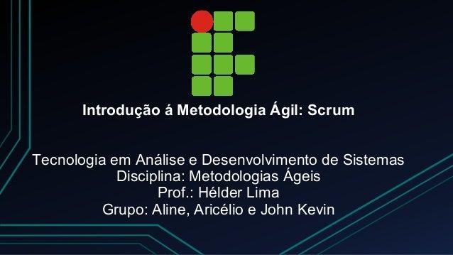 Introdução á Metodologia Ágil: Scrum  Tecnologia em Análise e Desenvolvimento de Sistemas  Disciplina: Metodologias Ágeis ...