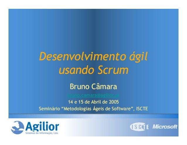 Desenvolvimento ágil   usando Scrum             Bruno Câmara            bruno.camara@agilior.pt            14 e 15 de Abri...