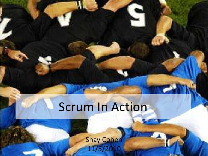 Scrum In Action<br />Shay Cohen<br />11/5/2010<br />