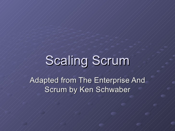 Scaling Scrum Adapted from The Enterprise And Scrum by Ken Schwaber